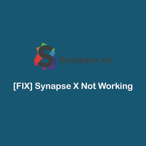 [FIX] Synapse X Not Working
